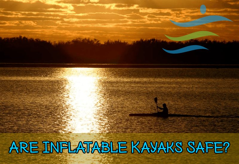 inflatable kayak safe or not